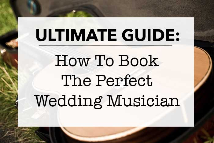 How To Book The Perfect Wedding Musician