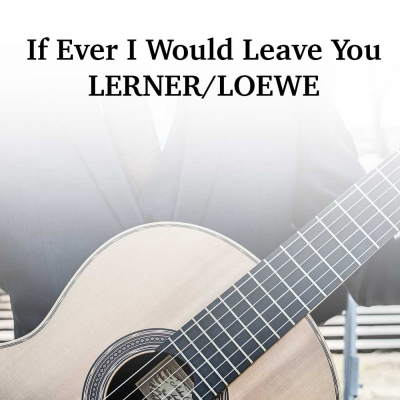 If Ever I Would Leave You (Lerner/Loewe)